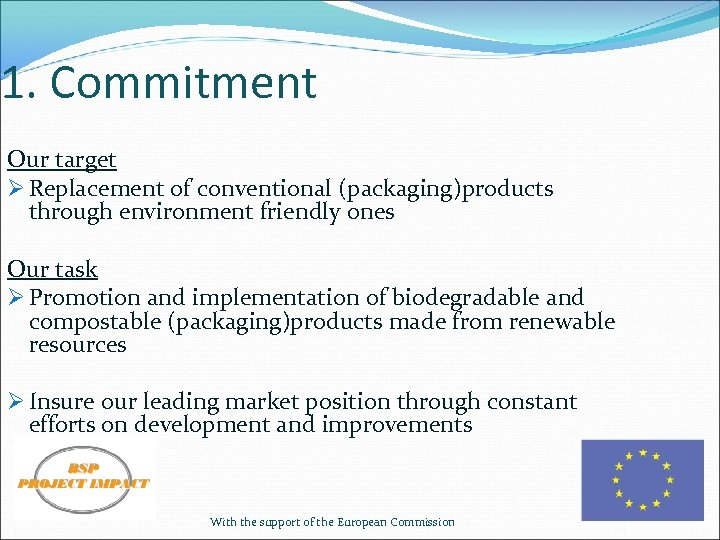 1. Commitment Our target Ø Replacement of conventional (packaging)products through environment friendly ones Our