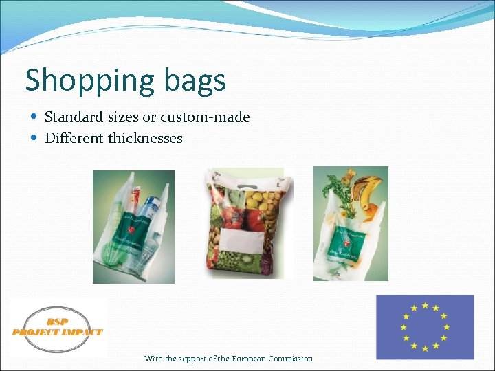 Shopping bags Standard sizes or custom-made Different thicknesses With the support of the European