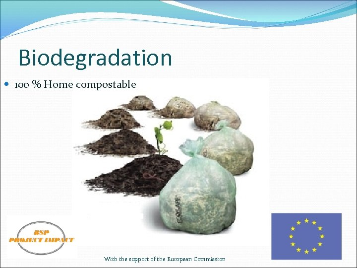 Biodegradation 100 % Home compostable With the support of the European Commission