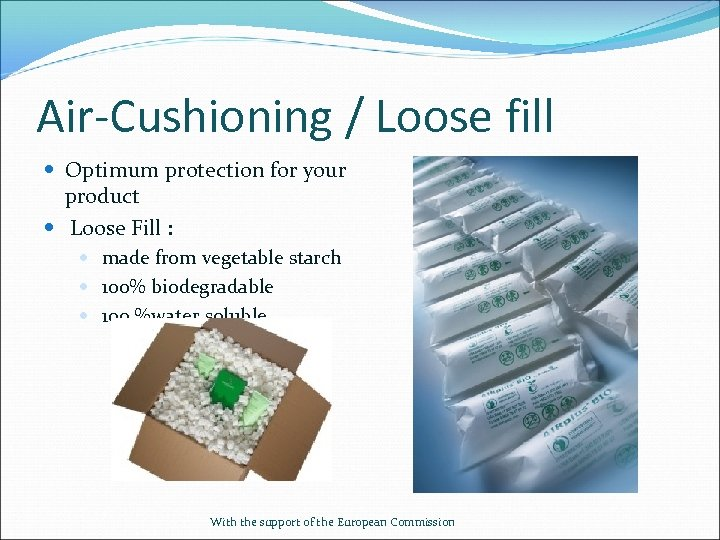 Air-Cushioning / Loose fill Optimum protection for your product Loose Fill : made from