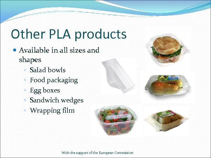 Other PLA products Available in all sizes and shapes Salad bowls Food packaging Egg