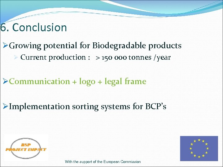 6. Conclusion ØGrowing potential for Biodegradable products Ø Current production : > 150 000