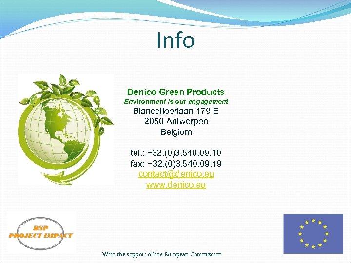 Info Denico Green Products Environment is our engagement Blancefloerlaan 179 E 2050 Antwerpen Belgium