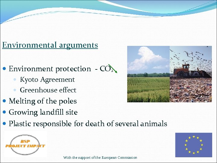 Environmental arguments Environment protection - CO² Kyoto Agreement Greenhouse effect Melting of the poles