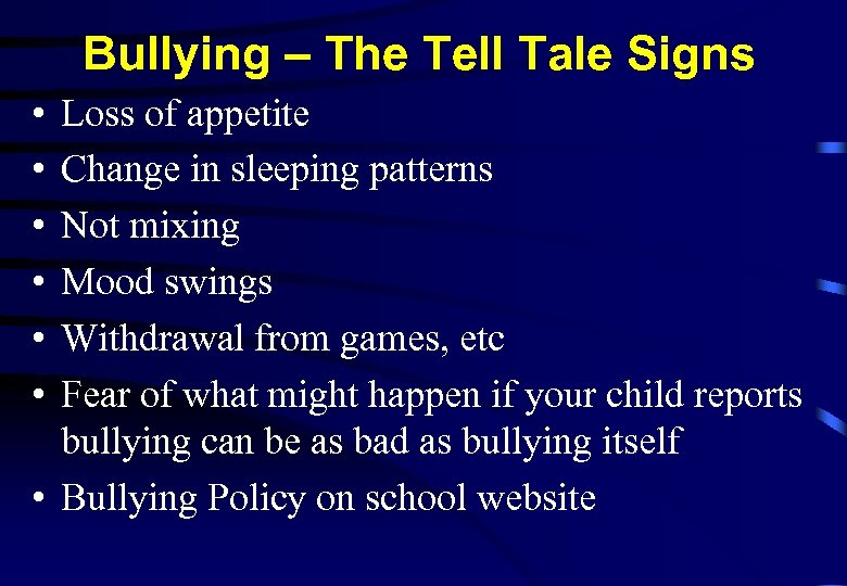 Bullying – The Tell Tale Signs • • • Loss of appetite Change in