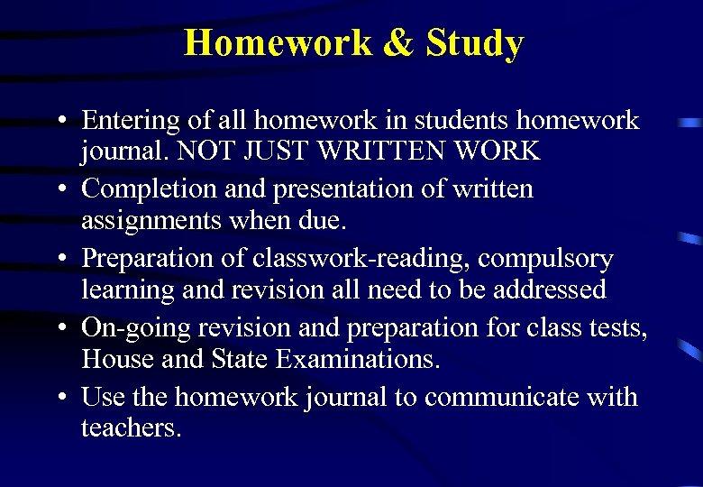 Homework & Study • Entering of all homework in students homework journal. NOT JUST