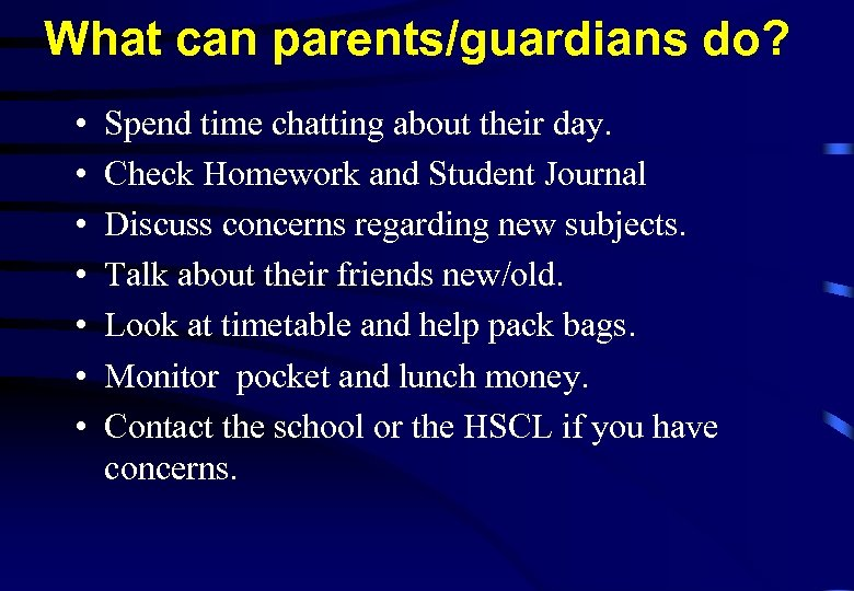 What can parents/guardians do? • • Spend time chatting about their day. Check Homework