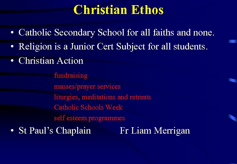 Christian Ethos • Catholic Secondary School for all faiths and none. • Religion is