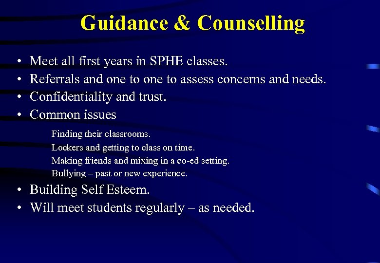 Guidance & Counselling • • Meet all first years in SPHE classes. Referrals and