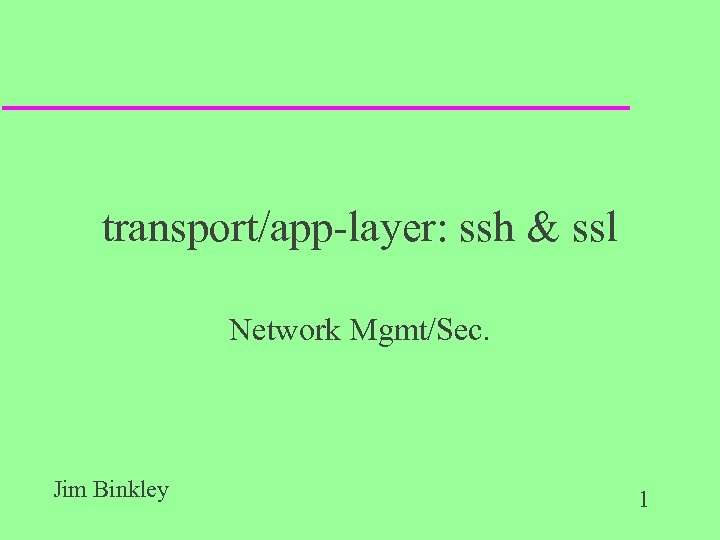 transport/app-layer: ssh & ssl Network Mgmt/Sec. Jim Binkley 1
