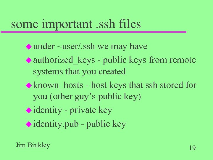 some important. ssh files u under ~user/. ssh we may have u authorized_keys -