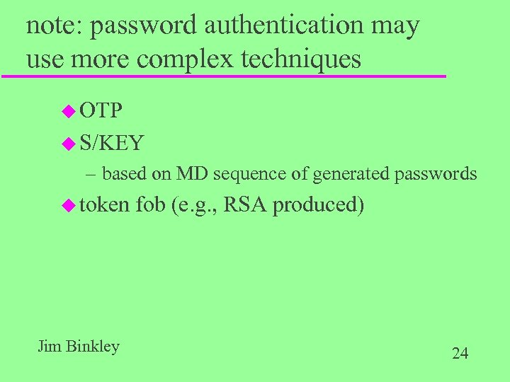 note: password authentication may use more complex techniques u OTP u S/KEY – based