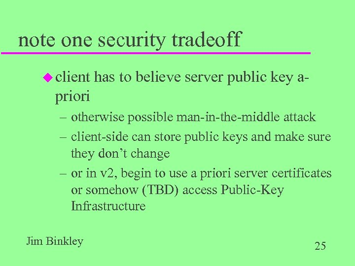 note one security tradeoff u client has to believe server public key a- priori