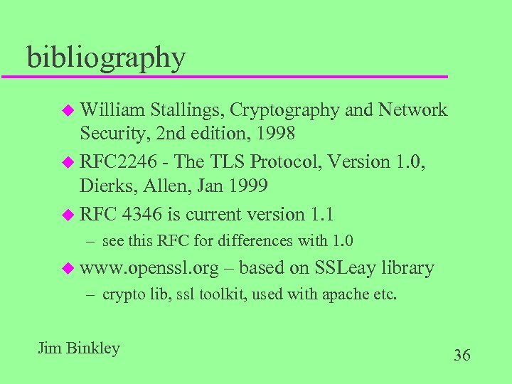 bibliography u William Stallings, Cryptography and Network Security, 2 nd edition, 1998 u RFC