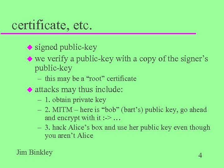 certificate, etc. u signed public-key u we verify a public-key with a copy of