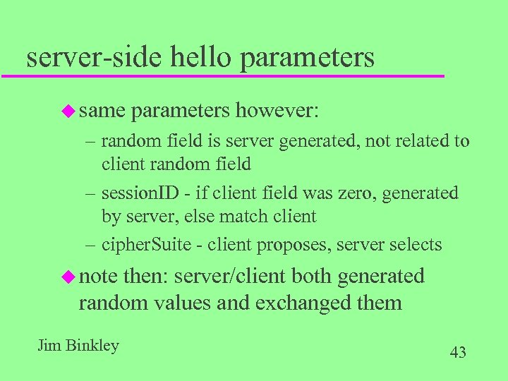 server-side hello parameters u same parameters however: – random field is server generated, not