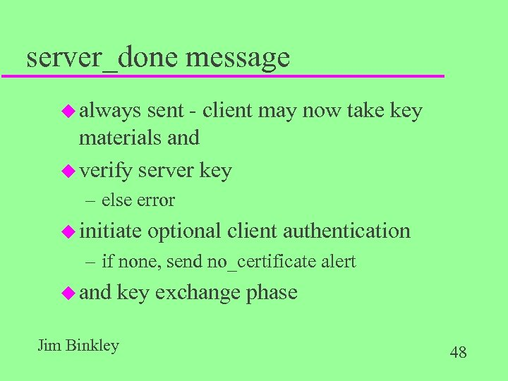 server_done message u always sent - client may now take key materials and u