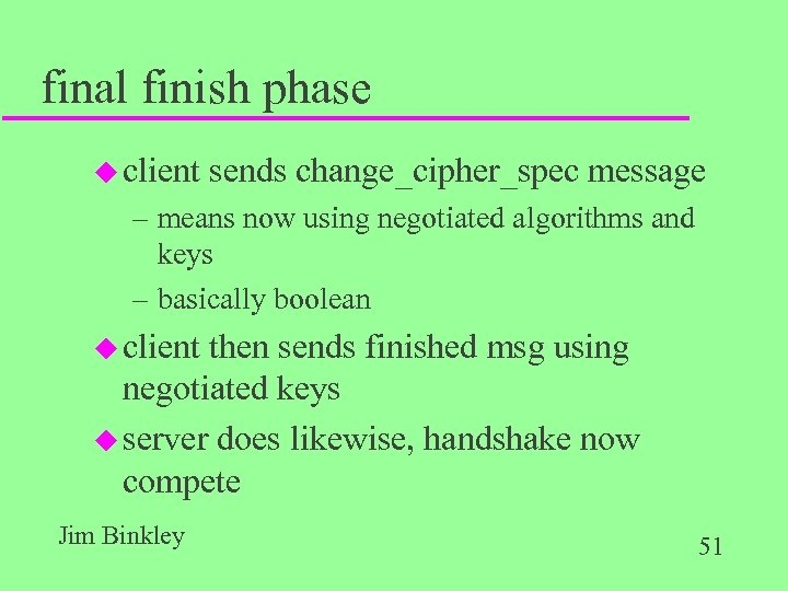 final finish phase u client sends change_cipher_spec message – means now using negotiated algorithms