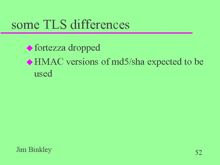 some TLS differences u fortezza dropped u HMAC versions of md 5/sha expected to