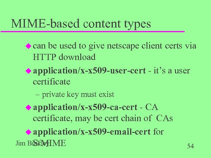MIME-based content types u can be used to give netscape client certs via HTTP