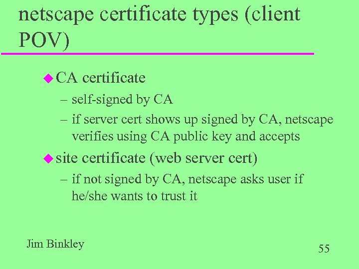 netscape certificate types (client POV) u CA certificate – self-signed by CA – if