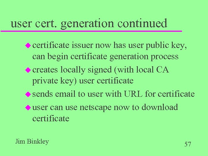 user cert. generation continued u certificate issuer now has user public key, can begin