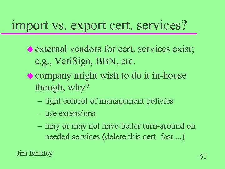import vs. export cert. services? u external vendors for cert. services exist; e. g.