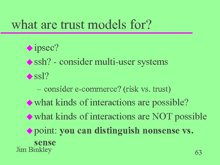 what are trust models for? u ipsec? u ssh? - consider multi-user systems u