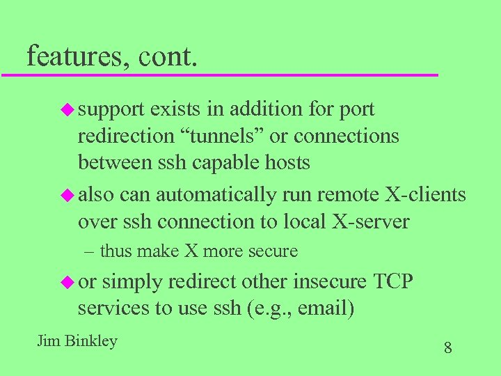 "features, cont. u support exists in addition for port redirection ""tunnels"" or connections between"