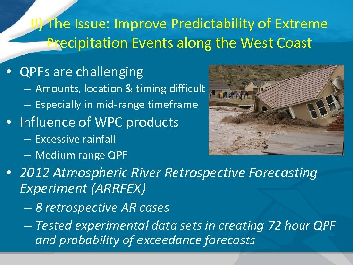 II) The Issue: Improve Predictability of Extreme Precipitation Events along the West Coast •