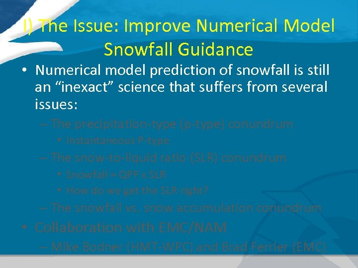 I) The Issue: Improve Numerical Model Snowfall Guidance • Numerical model prediction of snowfall