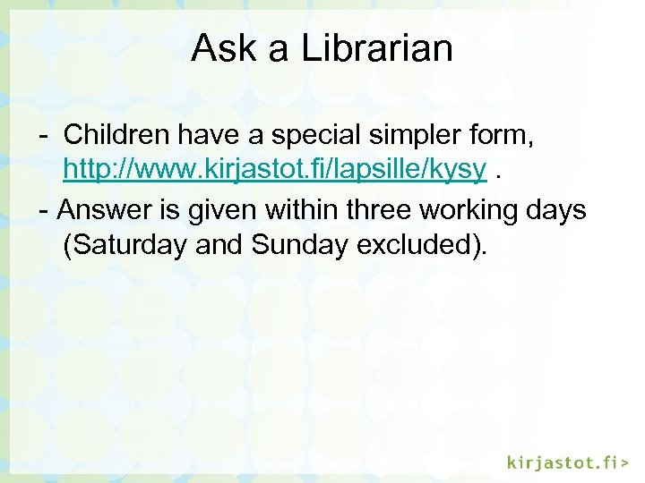 Ask a Librarian - Children have a special simpler form, http: //www. kirjastot. fi/lapsille/kysy.