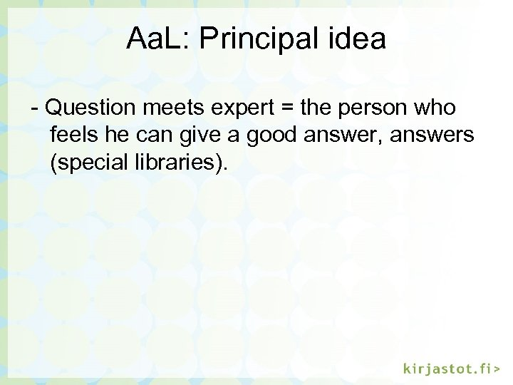 Aa. L: Principal idea - Question meets expert = the person who feels he