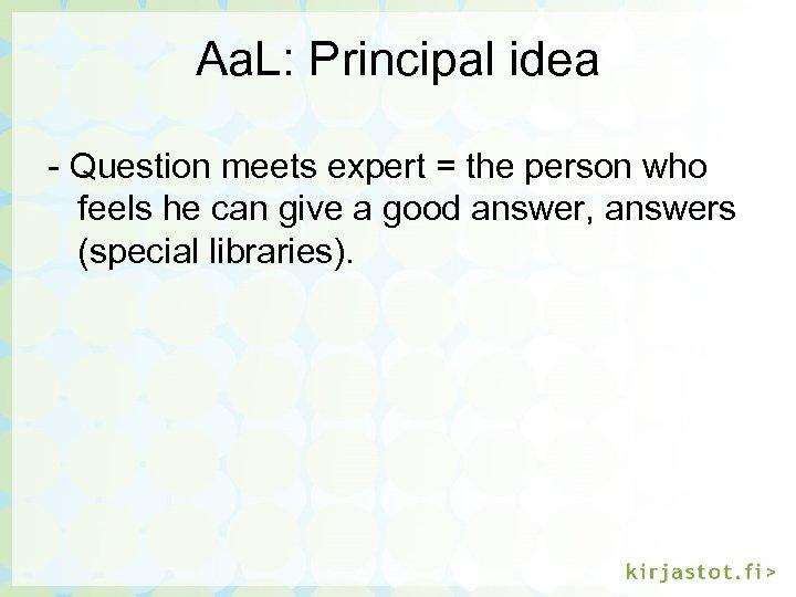 Aa. L: Principal idea - Question meets expert = the person who feels he