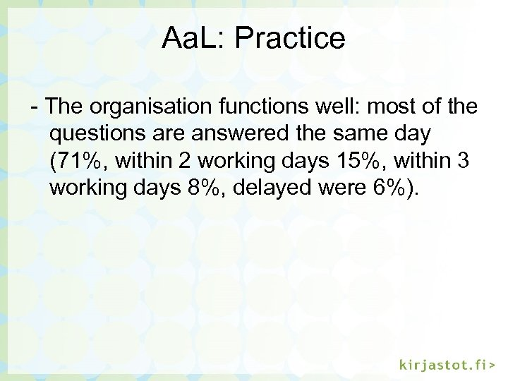 Aa. L: Practice - The organisation functions well: most of the questions are answered