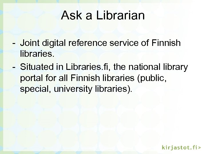 Ask a Librarian - Joint digital reference service of Finnish libraries. - Situated in
