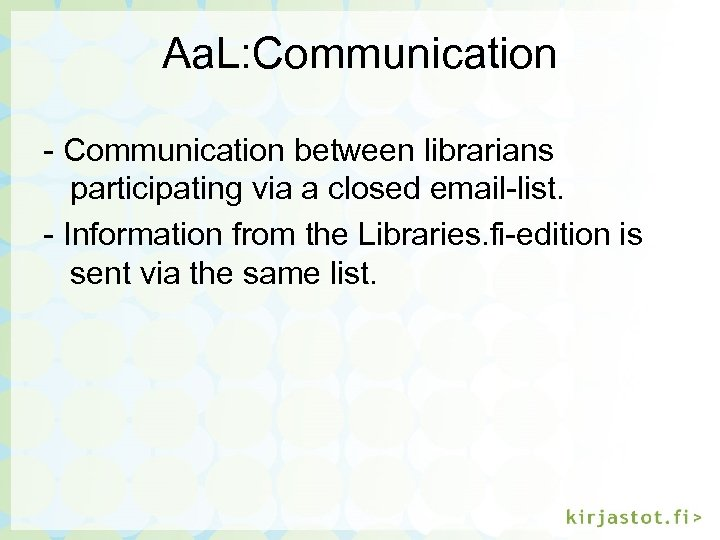 Aa. L: Communication - Communication between librarians participating via a closed email-list. - Information