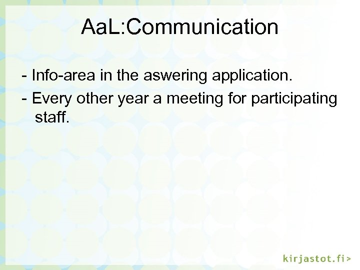 Aa. L: Communication - Info-area in the aswering application. - Every other year a