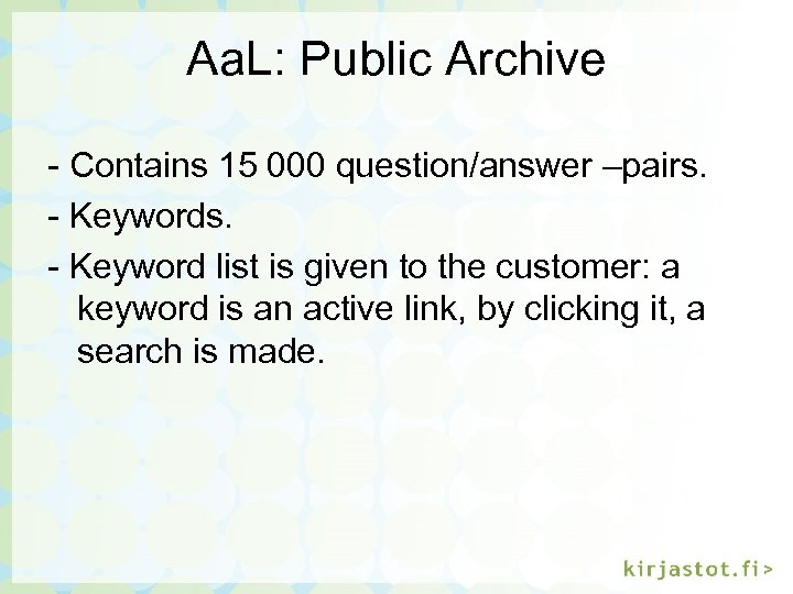 Aa. L: Public Archive - Contains 15 000 question/answer –pairs. - Keyword list is