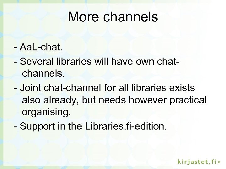 More channels - Aa. L-chat. - Several libraries will have own chatchannels. - Joint