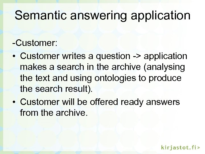 Semantic answering application -Customer: • Customer writes a question -> application makes a search