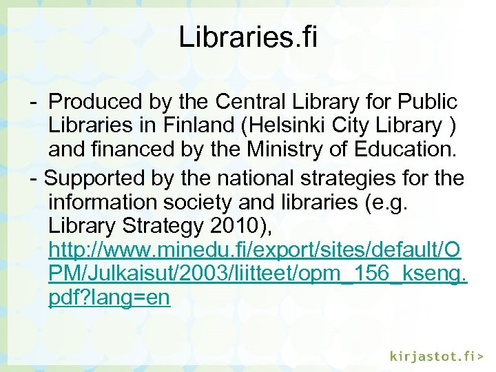 Libraries. fi - Produced by the Central Library for Public Libraries in Finland (Helsinki