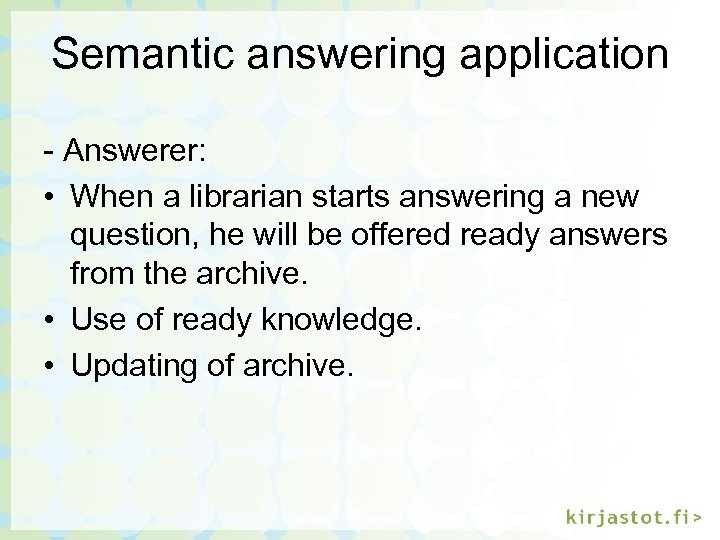 Semantic answering application - Answerer: • When a librarian starts answering a new question,