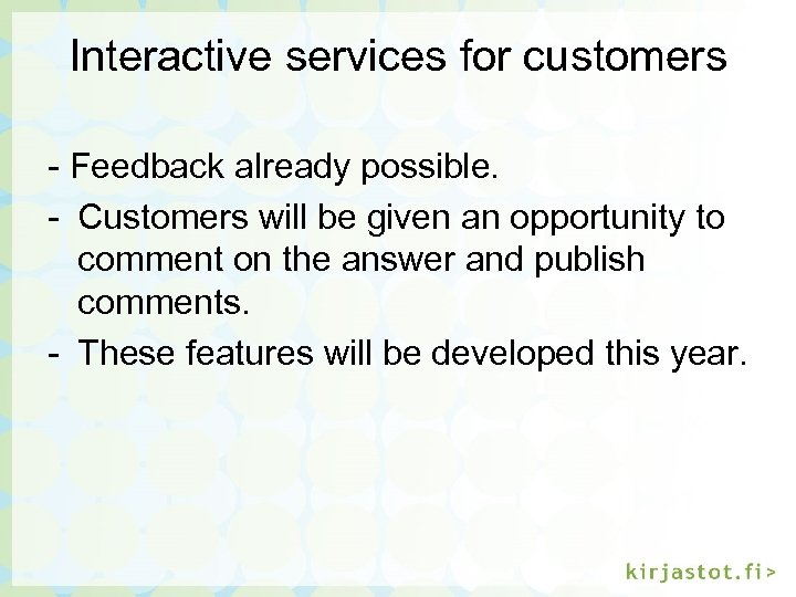 Interactive services for customers - Feedback already possible. - Customers will be given an