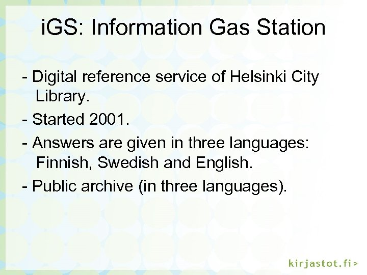 i. GS: Information Gas Station - Digital reference service of Helsinki City Library. -