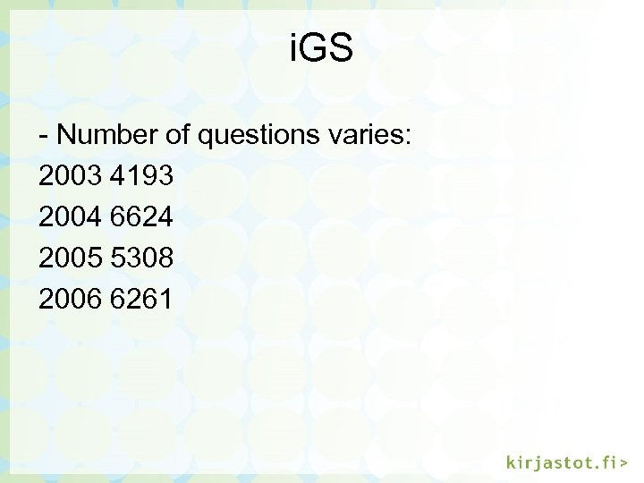 i. GS - Number of questions varies: 2003 4193 2004 6624 2005 5308 2006