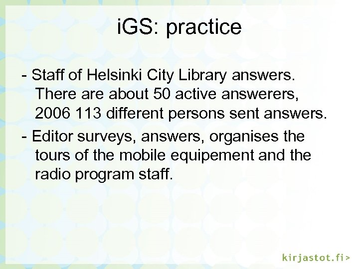 i. GS: practice - Staff of Helsinki City Library answers. There about 50 active