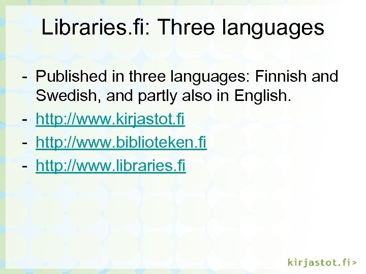 Libraries. fi: Three languages - Published in three languages: Finnish and Swedish, and partly