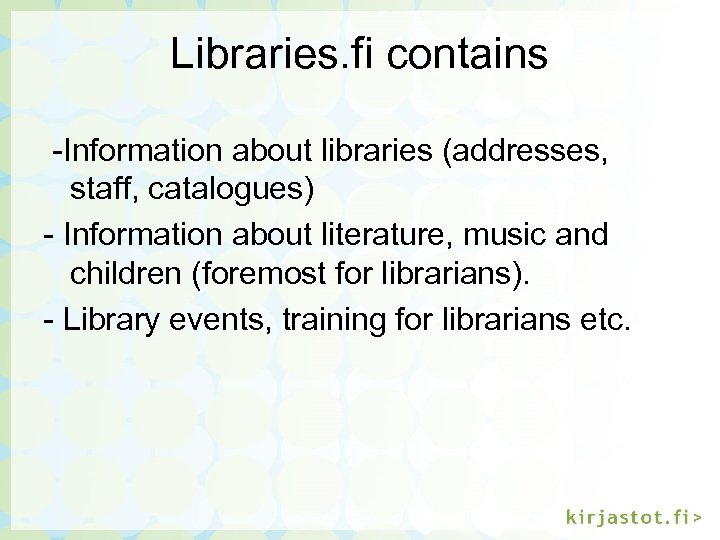Libraries. fi contains -Information about libraries (addresses, staff, catalogues) - Information about literature, music