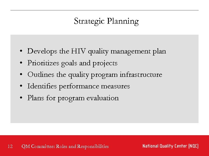 Strategic Planning • • • 12 Develops the HIV quality management plan Prioritizes goals